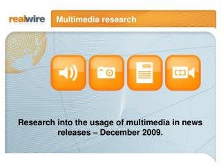 Research into the usage of multimedia in news releases – December 2009.