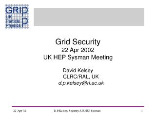 Grid Security 22 Apr 2002 UK HEP Sysman Meeting