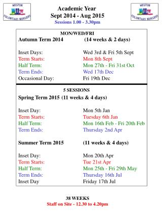 Academic Year  Sept 2014 - Aug 2015 Sessions 1.00 - 3.30pm 38 WEEKS