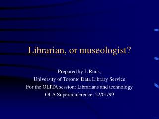 Librarian, or museologist?