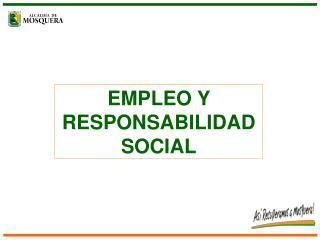 EMPLEO Y RESPONSABILIDAD SOCIAL