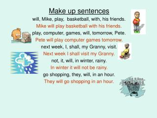 Make up sentences will, Mike, play,  basketball, with, his friends.
