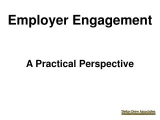 Employer Engagement  A Practical Perspective