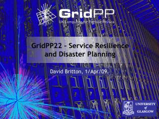 GridPP22 – Service Resilience and Disaster Planning