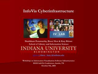 InfoVis Cyberinfrastructure Shashikant Penumarthy, Bruce Herr & Katy Börner