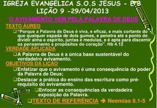 IGREJA EVANGÉLICA S.O.S JESUS - E B LIÇÃO 9 -29/04/2013    O AVIVAMENTO VEM PELA PALAVRA DE DEUS