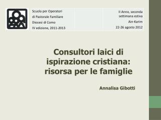 Consultori  laici di ispirazione cristiana: risorsa per  le famiglie Annalisa  Gibotti