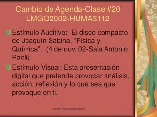 Cambio de Agenda-Clase #20 LMGQ2002-HUMA3112