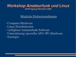 Workshop Amateurfunk und Linux UKW-Tagung Weinheim 2008