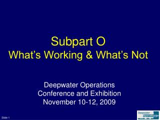 Subpart O What's Working & What's Not