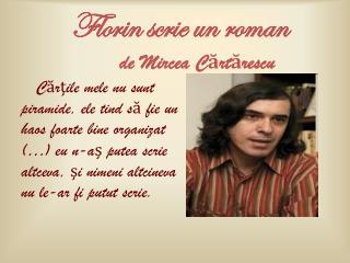 Florin scrie un roman de Mircea C?rt?rescu
