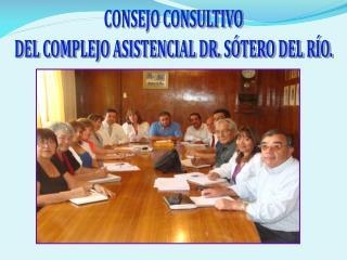 CONSEJO CONSULTIVO DEL COMPLEJO ASISTENCIAL DR. SÓTERO DEL RÍO.