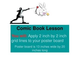Comic Book Lesson You will:  Apply 2 inch by 2 inch grid lines to your poster board