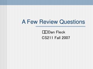 A Few Review Questions