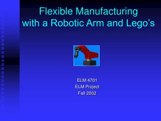 Flexible Manufacturing  with a Robotic Arm and Lego�s