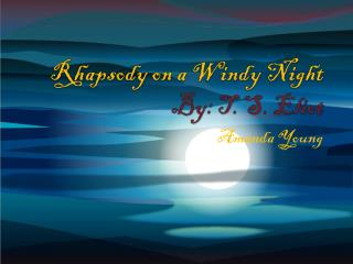Rhapsody on a Windy Night By: T. S. Eliot