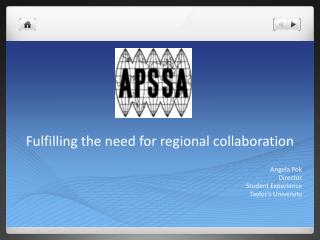 Fulfilling the need for regional collaboration Angela Pok  Director Student Experience