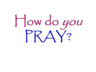 How do you PRAY