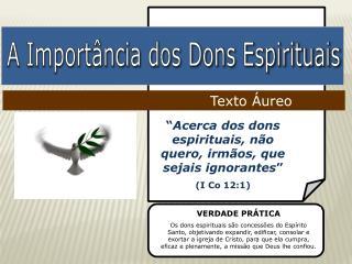 """"""" Acerca  dos dons  espirituais ,  não quero ,  irmãos ,  que sejais ignorantes """"  (I Co 12:1)"""