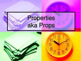 Properties aka Props