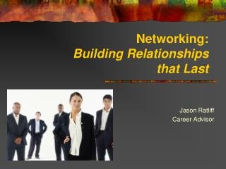 Networking: Building Relationships that Last