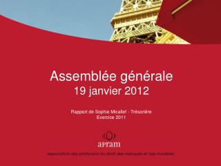 Assemblée  générale 19  janvier  2012 Rapport de Sophie Micallef -  T résorière Exercice  2011