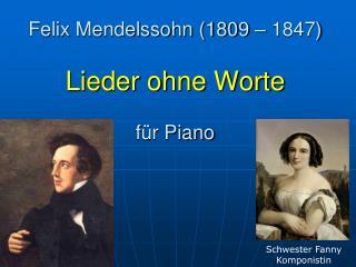 Felix Mendelssohn (1809 – 1847) Lieder ohne Worte für Piano
