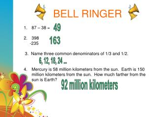 BELL RINGER 87 – 38 = 398      -235   3.  Name three common denominators of 1/3 and 1/2.