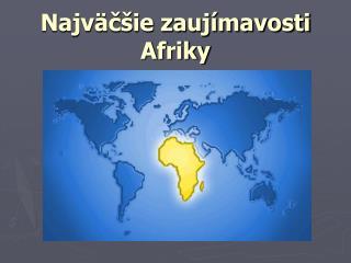 Najv c ie zauj mavosti Afriky