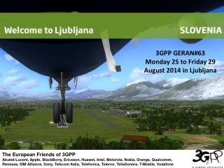 3GPP GERAN#63 Monday 25 to Friday 29 August 2014 in Ljubljana
