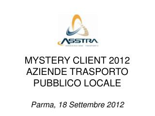 MYSTERY CLIENT 2012 AZIENDE TRASPORTO PUBBLICO LOCALE Parma, 18 Settembre 2012