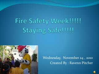 Fire Safety Week!!!!! Staying Safe!!!!!