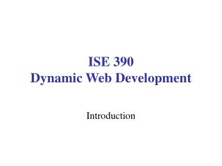 ISE 390 Dynamic Web Development
