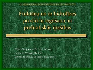 P?vels Semjonovs, M. biol., M. oec. Armands V?gants, Dr. biol.