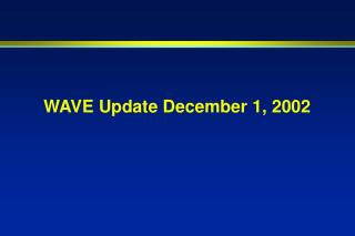 WAVE Update December 1, 2002