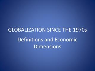 GLOBALIZATION SINCE THE 1970s