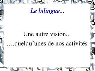 Le bilingue...