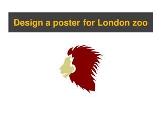 Design a poster for London zoo