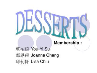 Membership : ??? You-Yi Su ??? Joanne Cheng ??? Lisa Chiu