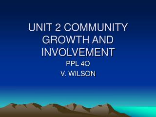 UNIT 2 COMMUNITY GROWTH AND INVOLVEMENT