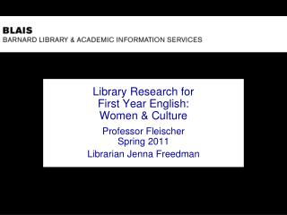 Library Research for  First Year English:  Women & Culture Professor Fleischer Spring 2011