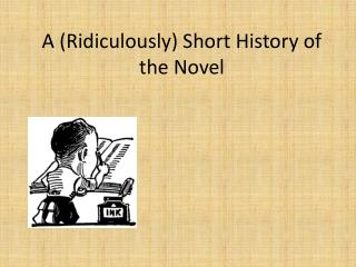 A (Ridiculously) Short History of the Novel