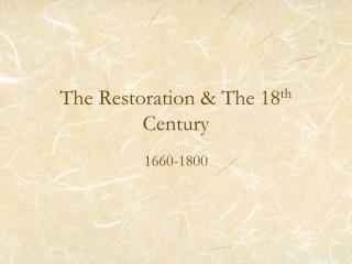 The Restoration & The 18 th  Century