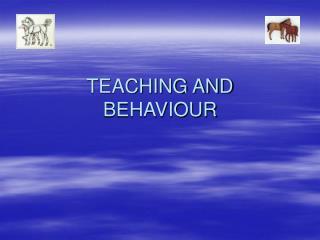 TEACHING AND BEHAVIOUR