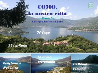 COMO,  la nostra città Classe V Collegio Gallio - Como