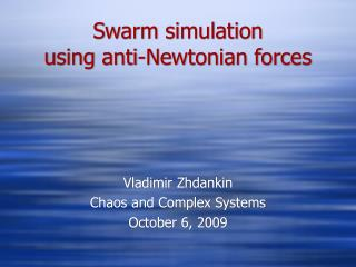 Swarm simulation using anti-Newtonian forces