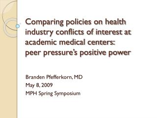 Branden Pfefferkorn , MD May 8, 2009 MPH Spring Symposium