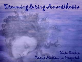 Dreaming during  Anaesthesia
