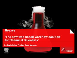 Reaxys 'The new web based workflow solution  for Chemical Scientists'