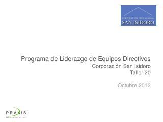 Programa de Liderazgo d e Equipos Directivos Corporación San Isidoro Taller 20 Octubre 2012